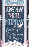 Dear Mr Murray: Letters to a Gentleman Publisher - David McClay