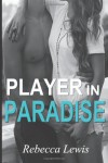 Player in Paradise - Rebecca Lewis