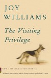 The Visiting Privilege: New and Collected Stories - Joy Williams