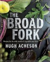 The Broad Fork: Recipes for the Wide World of Vegetables and Fruits - Hugh Acheson, Rinne Allen