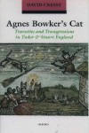 Agnes Bowker's Cat: Travesties and Transgressions in Tudor and Stuart England - David Cressy