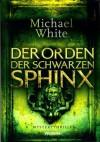 Der Orden der schwarzen Sphinx - Michael White, Gwynneth Hochsieder, Peter Hochsieder