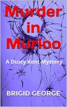 Murder in Murloo (Dusty Kent Mysteries Book 1) - Brigid George