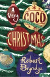 A Very Coco Christmas: A Delicious Prequella to the Coco Pinchard Series - Robert Bryndza