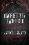 Once Bitten, Twice Die (The Blood of the Infected Book 1) - Antony Stanton