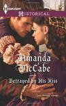 Betrayed by His Kiss (Harlequin Historical) - Amanda Mccabe