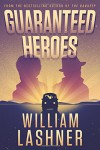 Guaranteed Heroes - William Lashner
