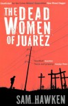 The Dead Women of Juarez - Sam Hawken