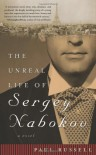 The Unreal Life of Sergey Nabokov: A Novel - Paul Russell