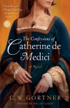 The Confessions of Catherine de Medici - C.W. Gortner