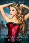 Beauty Dominates the Beast - Hannah Hale