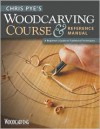 Chris Pye's Woodcarving Course & Reference Manual: A Beginner's Guide to Traditional Techniques -