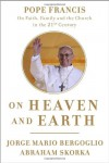 On Heaven and Earth: Pope Francis on Faith, Family, and the Church in the Twenty-First Century - 'Jorge Mario Bergoglio',  'Abraham Skorka'