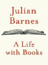 A Life with Books - Julian Barnes