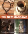 The New Macrame: Contemporary Knotted Jewelry and Accessories - Katie DuMont