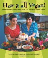 How It All Vegan!: Irresistible Recipes for an Animal-Free Diet - Tanya Barnard, Sarah Kramer