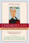 ChemoBrain: How Cancer Therapies Can Affect Your Mind: What Patients, Families, and Doctors Need to Know - Ellen Clegg, Stewart Fleishman