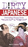 "Dirty Japanese: Everyday Slang from ""What's Up?"" to ""F*%# Off!"" (Dirty Everyday Slang) - Matt Fargo"