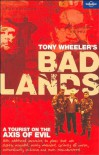 Bad Lands (Lonely Planet) (Travel Literature) - Tony Wheeler