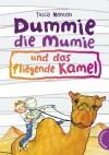Dummie, die Mumie und das fliegende Kamel - Tosca Menten;übersetzt aus dem niederländischen von Andrea Kluitmann