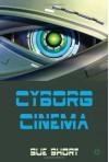 Cyborg Cinema - Sue Short