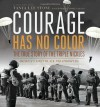 Courage Has No Color: The True Story of the Triple Nickles, America's First Black Paratroopers - Tanya Lee Stone