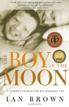 The Boy in the Moon: A Father's Search for His Disabled Son - Ian Brown