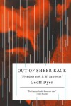 Out of Sheer Rage: Wrestling with D. H. Lawrence - Geoff Dyer
