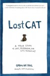 Lost Cat: A True Story of Love, Desperation, and GPS Technology - Caroline Paul, Wendy MacNaughton