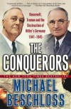 The Conquerors: Roosevelt, Truman & the Destruction of Hitler's Germany 1941-45 - Michael R. Beschloss