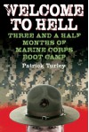 Welcome to Hell: Three and a Half Months of Marine Corps Boot Camp - Patrick Turley