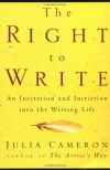 The Right to Write: An Invitation and Initiation into the Writing Life - Julia Cameron