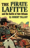 Pirate Lafitte and the Battle of New Orleans, The - Robert Tallant