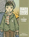 Little White Duck: A Childhood in China (Nonfiction - Grades 4-8) - Andrés Vera Martínez, Liu Na