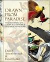 Drawn from Paradise: The Discovery, Art and Natural History of the Birds of Paradise - David Attenborough, Errol Fuller
