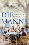 Die Manns: Geschichte einer Familie - Tilmann Lahme