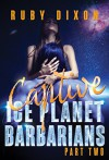 Ice Planet Barbarians Part 2: Captive: A SciFi Alien Serial Romance - Ruby Dixon
