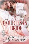 His Courtesan Bride (Brides of Mayfair Series) (Volume 3) - Michelle McMaster