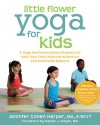 Little Flower Yoga for Kids: A Yoga and Mindfulness Program to Help Your Child Improve Attention and Emotional Balance - Jennifer Cohen Harper