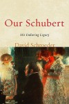 Our Schubert: His Enduring Legacy - David Schroeder