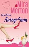 Ich will kein Autogramm: Romantische Komödie - Mira Morton