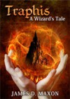 Traphis: A Wizard's Tale - James D. Maxon