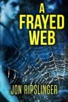 A Frayed Web - Jon Ripslinger