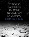 Todas las canciones de amor que suenan en la radio - Cristina Prada