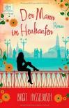 Der Mann im Heuhaufen: Roman - Birgit Hasselbusch