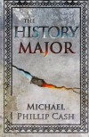The History Major: A Novella - Michael Phillip Cash