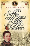 Suffer the Little Children (The Chronicles of Christoval Alvarez Book 5) - Ann Swinfen