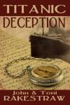 Titanic Deception - John Rakestraw, Toni Rakestraw