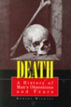 Death: A History of Man's Obsessions and Fears - Robert Wilkins