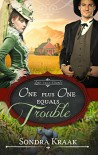 One Plus One Equals Trouble (Love that Counts Book 1) - Sondra Kraak